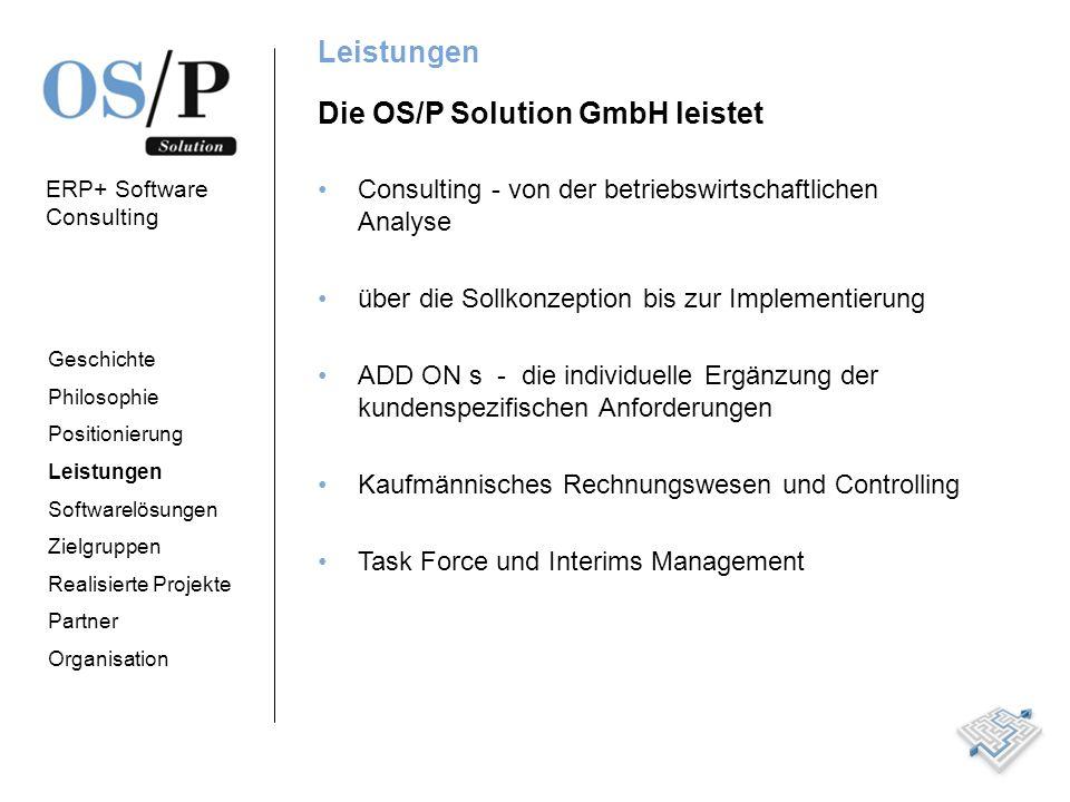 ERP+ Software Consulting Softwarelösungen Die OS/P Solution GmbH bietet folgende Softwarelösungen und deren kundenspezifische Anpassung SAP – ERP, SAP- Basis, ABAP GDI Software myfactory Software Geschichte Philosophie Positionierung Leistungen Softwarelösungen Zielgruppen Realisierte Projekte Partner Organisation