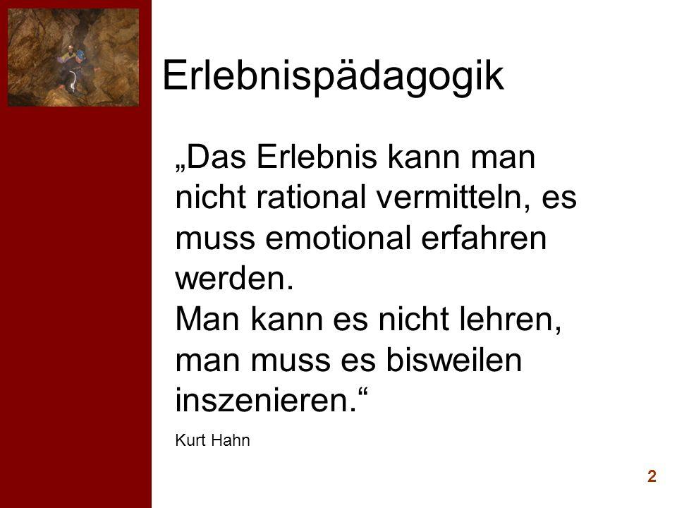 2 Das Erlebnis kann man nicht rational vermitteln, es muss emotional erfahren werden. Man kann es nicht lehren, man muss es bisweilen inszenieren. Kur