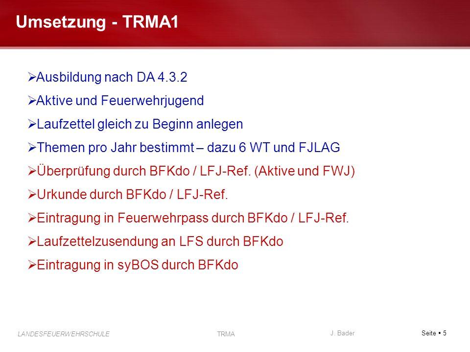 Seite 5 J. Bader LANDESFEUERWEHRSCHULE TRMA Umsetzung - TRMA1 Ausbildung nach DA 4.3.2 Aktive und Feuerwehrjugend Laufzettel gleich zu Beginn anlegen