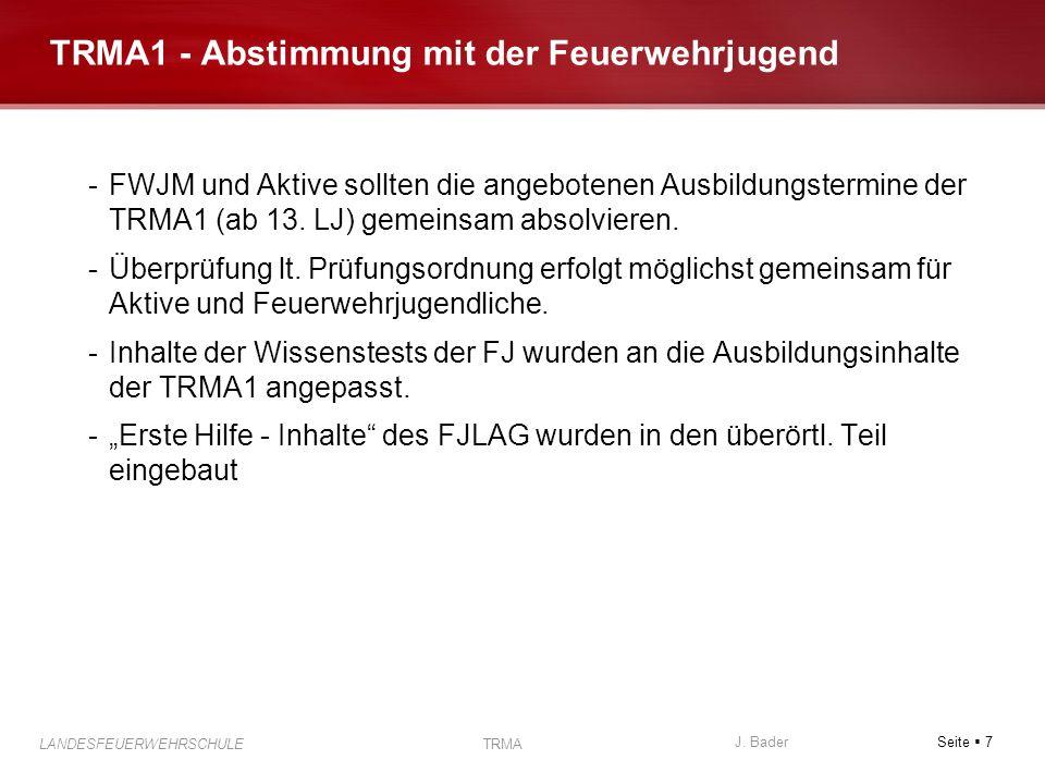 Seite 7 J. Bader LANDESFEUERWEHRSCHULE TRMA TRMA1 - Abstimmung mit der Feuerwehrjugend -FWJM und Aktive sollten die angebotenen Ausbildungstermine der