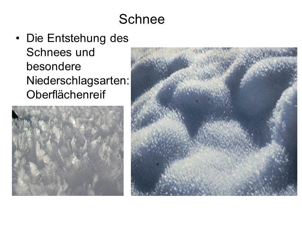 Schnee Die Entstehung des Schnees und besondere Niederschlagsarten: Oberflächenreif