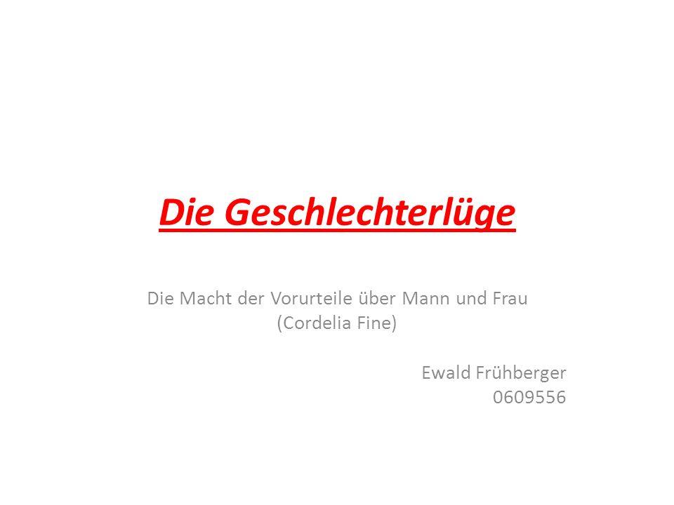 Die Geschlechterlüge Die Macht der Vorurteile über Mann und Frau (Cordelia Fine) Ewald Frühberger 0609556