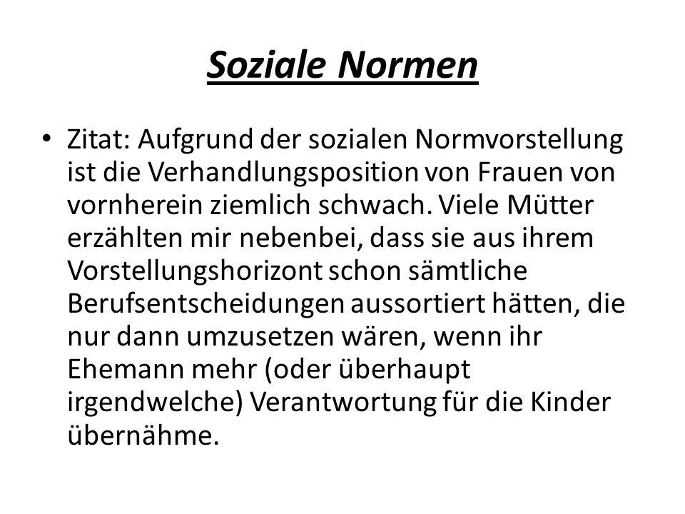 Soziale Normen Zitat: Aufgrund der sozialen Normvorstellung ist die Verhandlungsposition von Frauen von vornherein ziemlich schwach.
