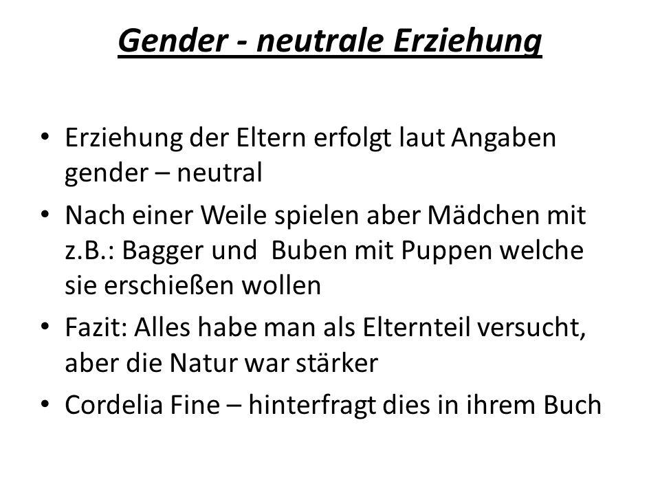 Gender - neutrale Erziehung Erziehung der Eltern erfolgt laut Angaben gender – neutral Nach einer Weile spielen aber Mädchen mit z.B.: Bagger und Bube