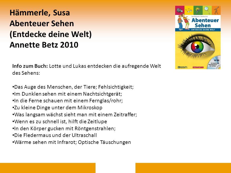 Hämmerle, Susa Abenteuer Sehen (Entdecke deine Welt) Annette Betz 2010 Info zum Buch: Lotte und Lukas entdecken die aufregende Welt des Sehens: Das Au