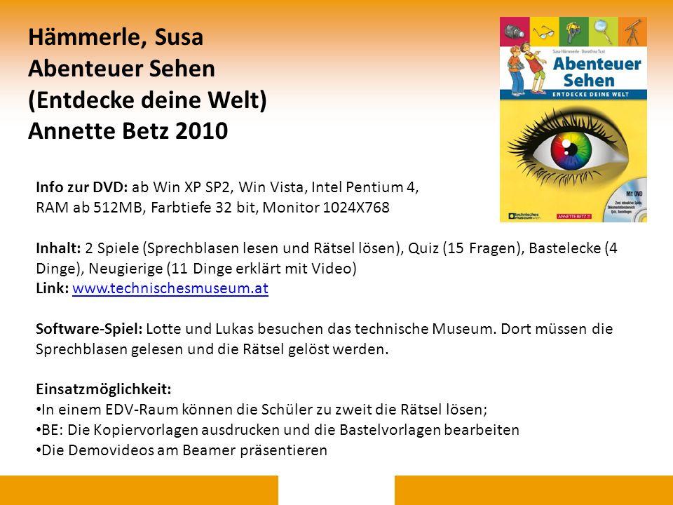 Hämmerle, Susa Abenteuer Sehen (Entdecke deine Welt) Annette Betz 2010 Info zur DVD: ab Win XP SP2, Win Vista, Intel Pentium 4, RAM ab 512MB, Farbtief