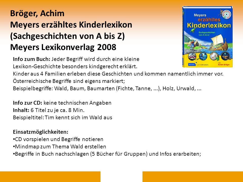 Bröger, Achim Meyers erzähltes Kinderlexikon (Sachgeschichten von A bis Z) Meyers Lexikonverlag 2008 Info zum Buch: Jeder Begriff wird durch eine klei