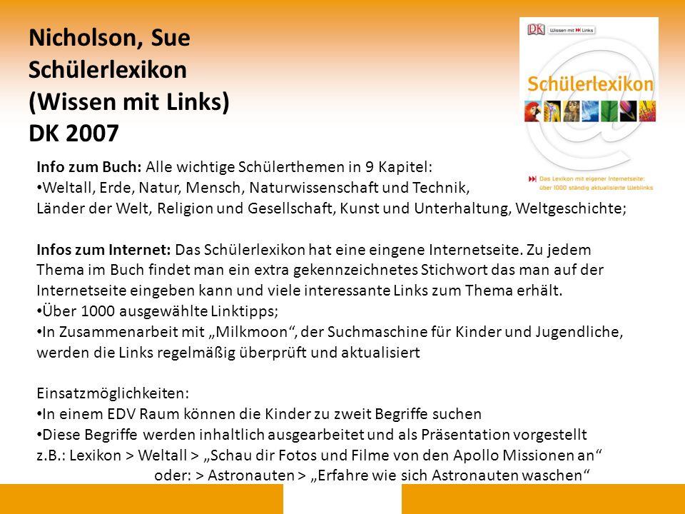Nicholson, Sue Schülerlexikon (Wissen mit Links) DK 2007 Info zum Buch: Alle wichtige Schülerthemen in 9 Kapitel: Weltall, Erde, Natur, Mensch, Naturw