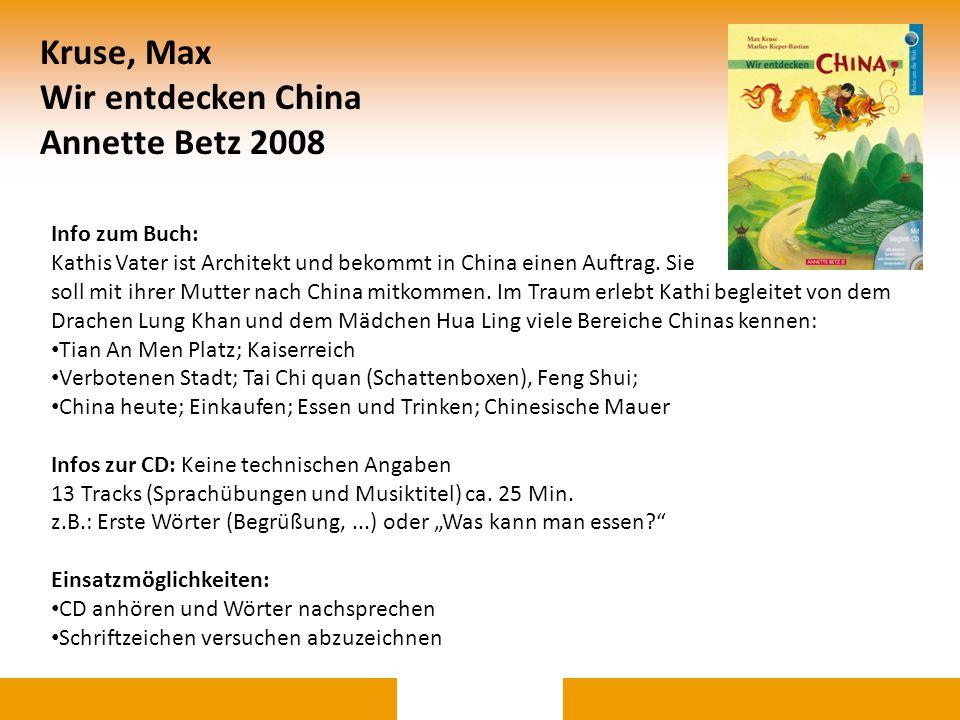 Kruse, Max Wir entdecken China Annette Betz 2008 Info zum Buch: Kathis Vater ist Architekt und bekommt in China einen Auftrag. Sie soll mit ihrer Mutt
