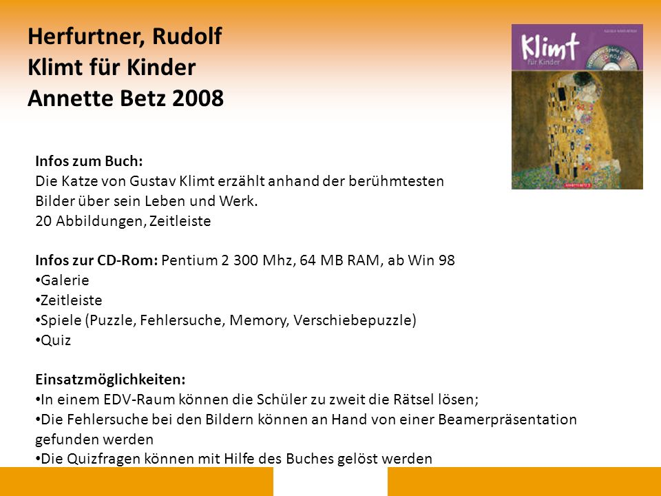 Herfurtner, Rudolf Klimt für Kinder Annette Betz 2008 Infos zum Buch: Die Katze von Gustav Klimt erzählt anhand der berühmtesten Bilder über sein Lebe