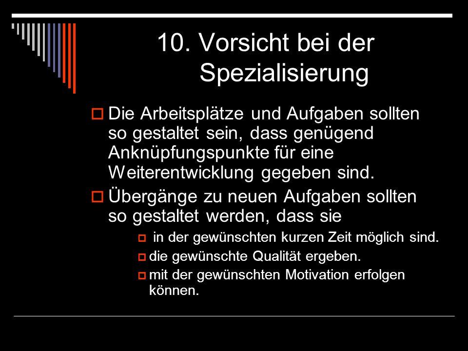 10. Vorsicht bei der Spezialisierung Die Arbeitsplätze und Aufgaben sollten so gestaltet sein, dass genügend Anknüpfungspunkte für eine Weiterentwickl