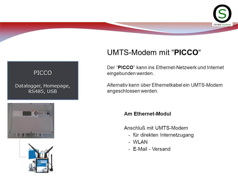 PICCO Datalogger, Homepage, RS485, USB UMTS-Modem mit PICCO Der PICCO kann ins Ethernet-Netzwerk und Internet eingebunden werden. Alternativ kann über