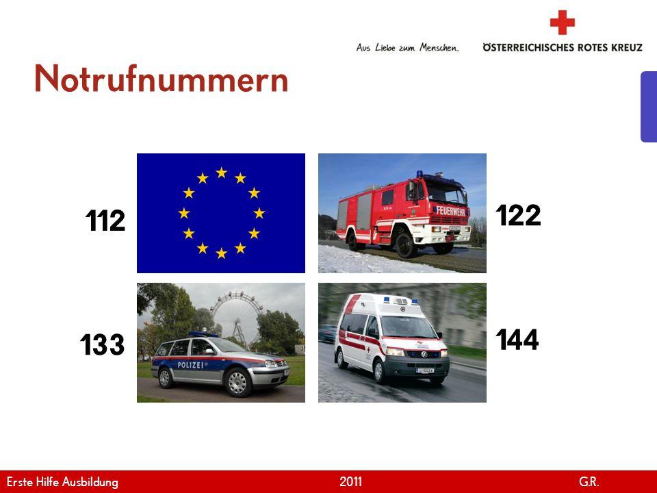 www.roteskreuz.at Version April | 2011 Notrufnummern 12 133 112 122 144 Erste Hilfe Ausbildung 2011 G.R.