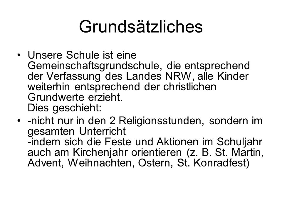 Grundsätzliches Unsere Schule ist eine Gemeinschaftsgrundschule, die entsprechend der Verfassung des Landes NRW, alle Kinder weiterhin entsprechend de