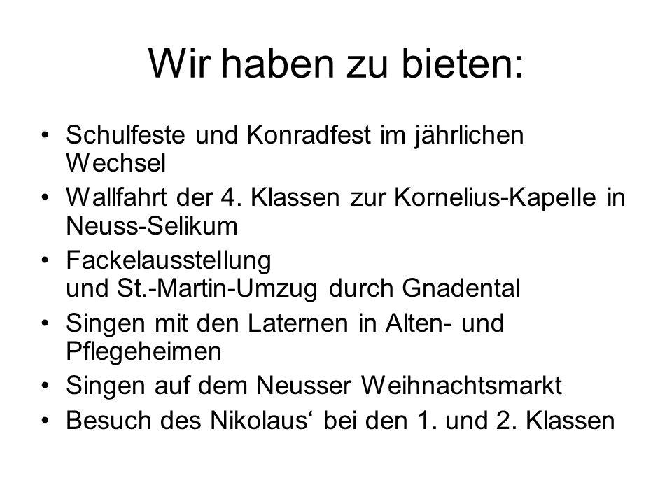 Wir haben zu bieten: Schulfeste und Konradfest im jährlichen Wechsel Wallfahrt der 4. Klassen zur Kornelius-Kapelle in Neuss-Selikum Fackelausstellung