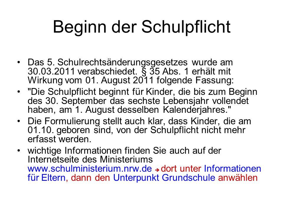 Beginn der Schulpflicht Das 5. Schulrechtsänderungsgesetzes wurde am 30.03.2011 verabschiedet. § 35 Abs. 1 erhält mit Wirkung vom 01. August 2011 folg