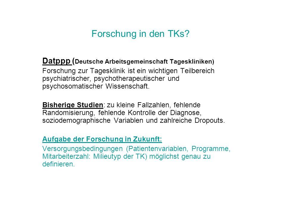 Forschung in den TKs? Datppp ( Deutsche Arbeitsgemeinschaft Tageskliniken) Forschung zur Tagesklinik ist ein wichtigen Teilbereich psychiatrischer, ps