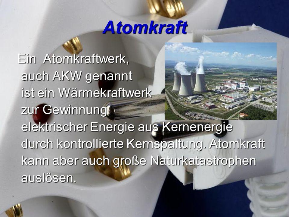 Atomkraft Ein Atomkraftwerk, auch AKW genannt auch AKW genannt ist ein Wärmekraftwerk ist ein Wärmekraftwerk zur Gewinnung zur Gewinnung elektrischer