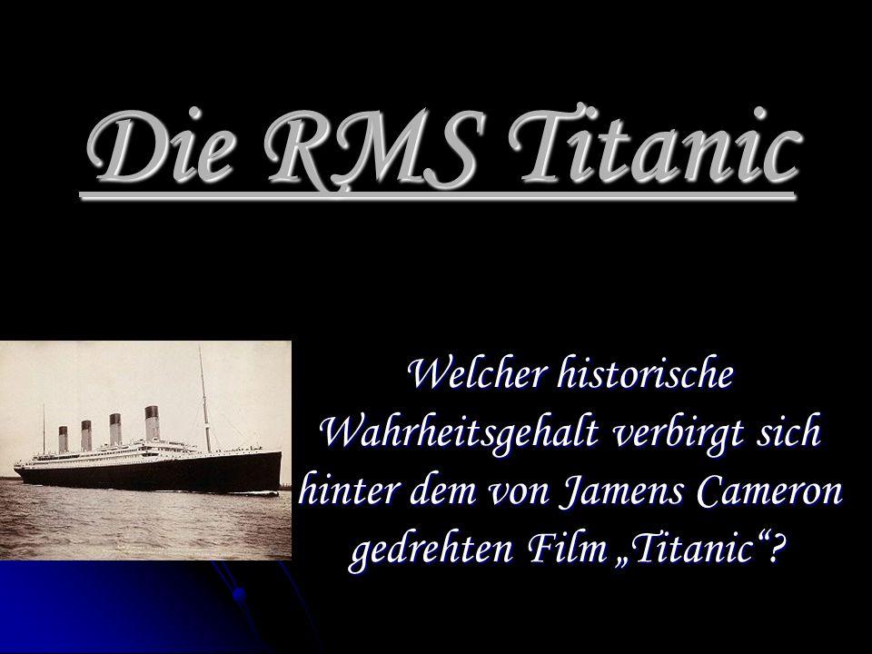Die RMS Titanic Welcher historische Wahrheitsgehalt verbirgt sich hinter dem von Jamens Cameron gedrehten Film Titanic?