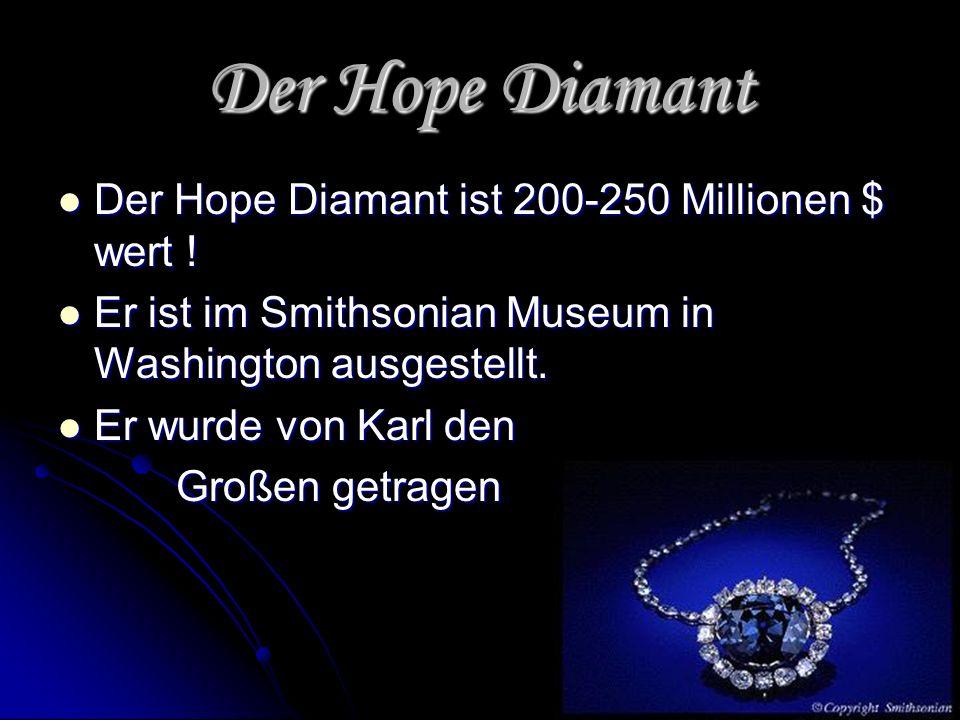 Der Hope Diamant Der Hope Diamant ist 200-250 Millionen $ wert ! Der Hope Diamant ist 200-250 Millionen $ wert ! Er ist im Smithsonian Museum in Washi