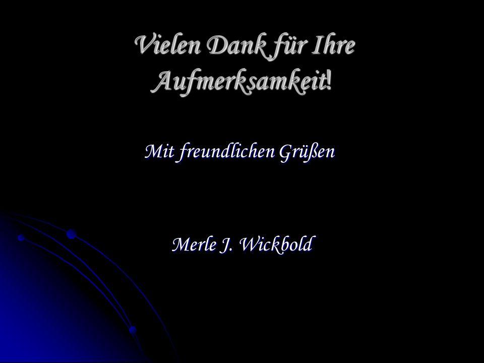 Vielen Dank für Ihre Aufmerksamkeit ! Mit freundlichen Grüßen Merle J. Wickbold Merle J. Wickbold
