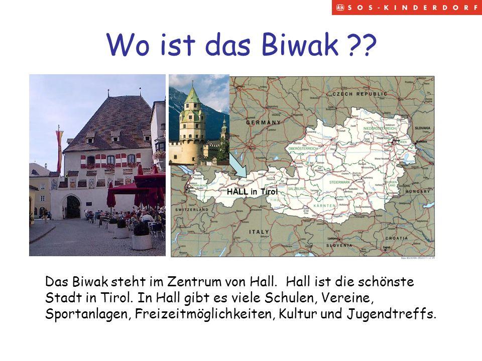 Wo ist das Biwak ?? HALL in Tirol Das Biwak steht im Zentrum von Hall. Hall ist die schönste Stadt in Tirol. In Hall gibt es viele Schulen, Vereine, S