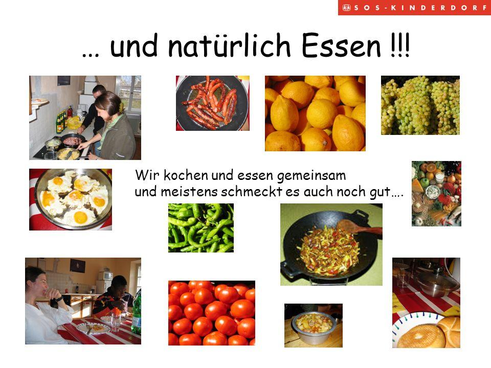 … und natürlich Essen !!! Wir kochen und essen gemeinsam und meistens schmeckt es auch noch gut….
