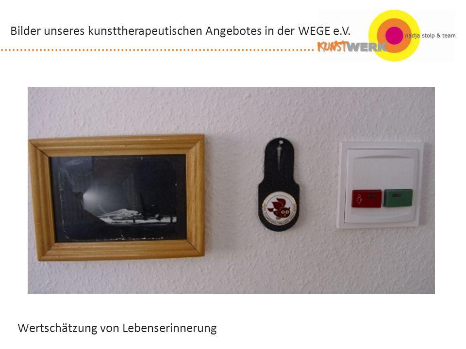 Wertschätzung von Lebenserinnerung Bilder unseres kunsttherapeutischen Angebotes in der WEGE e.V.