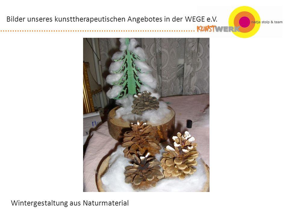Wintergestaltung aus Naturmaterial Bilder unseres kunsttherapeutischen Angebotes in der WEGE e.V.