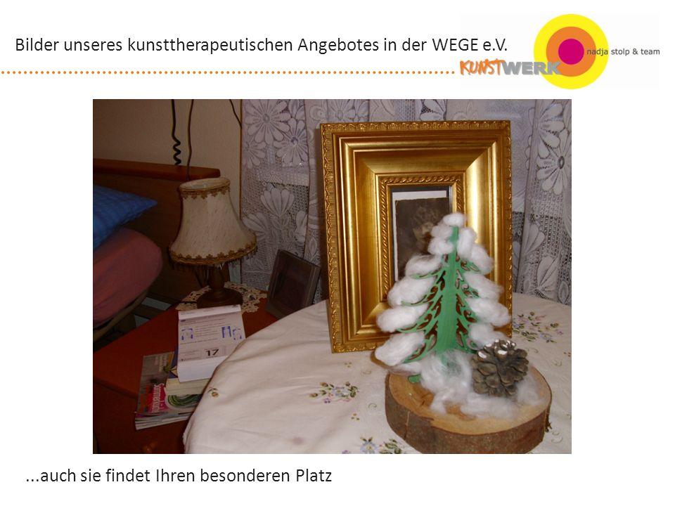 ...auch sie findet Ihren besonderen Platz Bilder unseres kunsttherapeutischen Angebotes in der WEGE e.V.