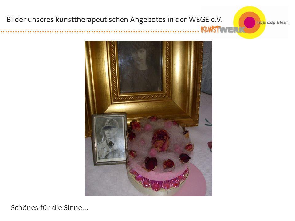 Schönes für die Sinne... Bilder unseres kunsttherapeutischen Angebotes in der WEGE e.V.