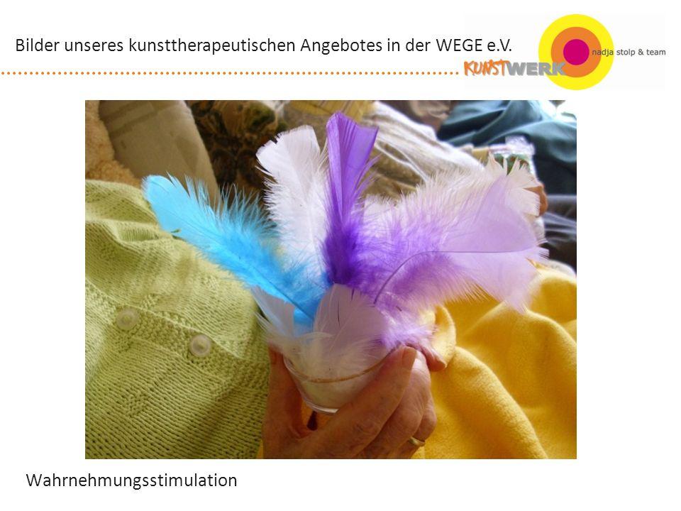 Wahrnehmungsstimulation Bilder unseres kunsttherapeutischen Angebotes in der WEGE e.V.