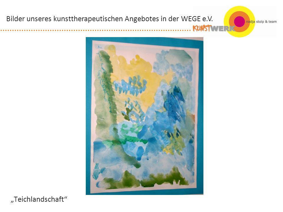 Teichlandschaft Bilder unseres kunsttherapeutischen Angebotes in der WEGE e.V.