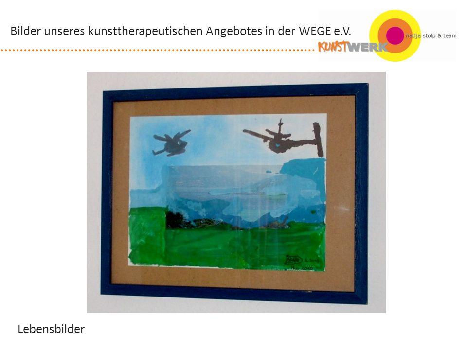 Lebensbilder Bilder unseres kunsttherapeutischen Angebotes in der WEGE e.V.