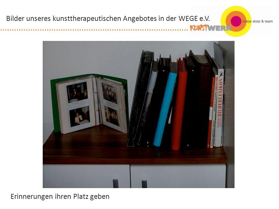 Erinnerungen ihren Platz geben Bilder unseres kunsttherapeutischen Angebotes in der WEGE e.V.