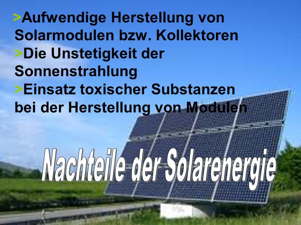 >Aufwendige Herstellung von Solarmodulen bzw. Kollektoren >Die Unstetigkeit der Sonnenstrahlung >Einsatz toxischer Substanzen bei der Herstellung von