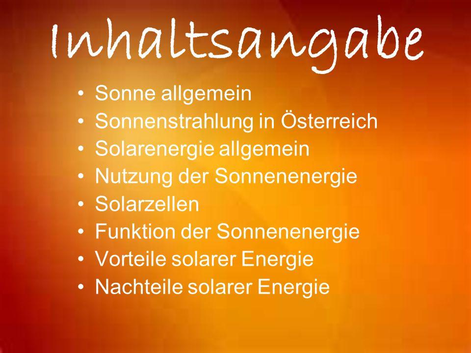 Inhaltsangabe Sonne allgemein Sonnenstrahlung in Österreich Solarenergie allgemein Nutzung der Sonnenenergie Solarzellen Funktion der Sonnenenergie Vo