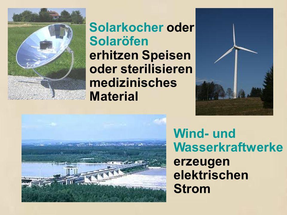 Solarkocher oder Solaröfen erhitzen Speisen oder sterilisieren medizinisches Material Wind- und Wasserkraftwerke erzeugen elektrischen Strom