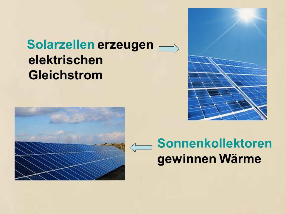 Solarzellen erzeugen elektrischen Gleichstrom Sonnenkollektoren gewinnen Wärme