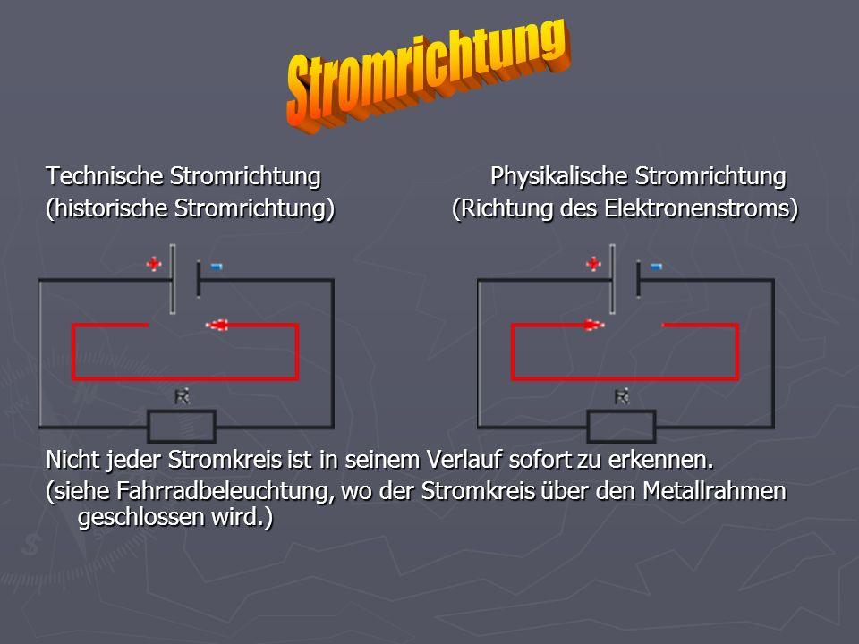 Technische Stromrichtung Physikalische Stromrichtung (historische Stromrichtung) (Richtung des Elektronenstroms) Nicht jeder Stromkreis ist in seinem