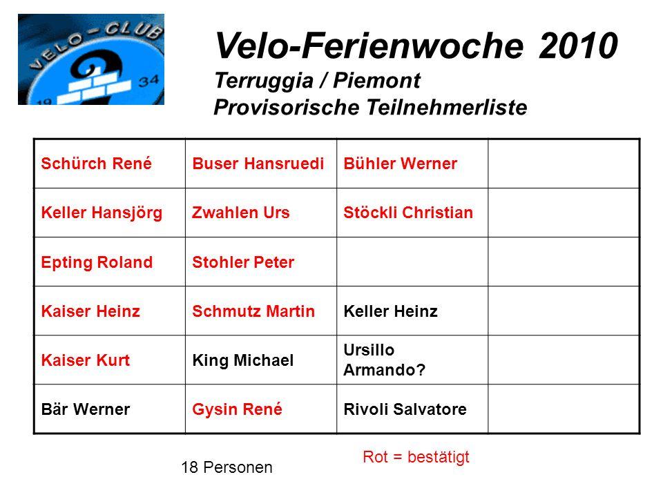Velo-Ferienwoche 2010 Terruggia / Piemont Provisorische Teilnehmerliste Schürch RenéBuser HansruediBühler Werner Keller HansjörgZwahlen UrsStöckli Chr