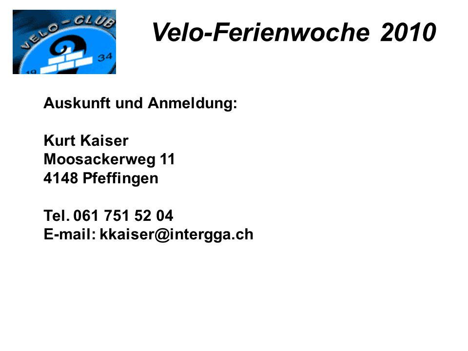 Velo-Ferienwoche 2010 Auskunft und Anmeldung: Kurt Kaiser Moosackerweg 11 4148 Pfeffingen Tel. 061 751 52 04 E-mail: kkaiser@intergga.ch