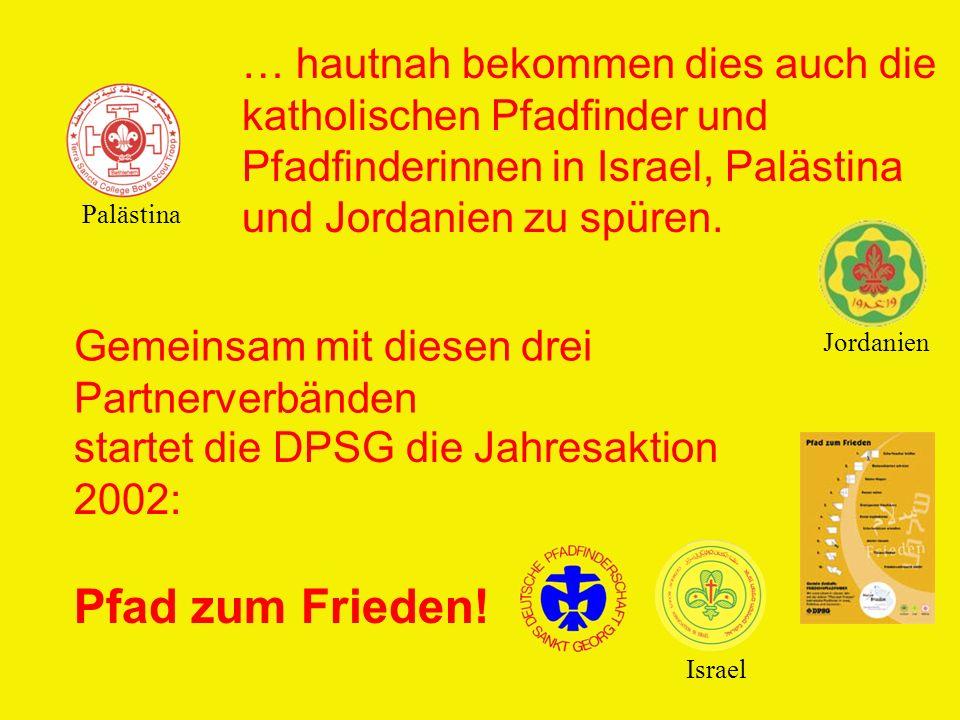 … hautnah bekommen dies auch die katholischen Pfadfinder und Pfadfinderinnen in Israel, Palästina und Jordanien zu spüren.