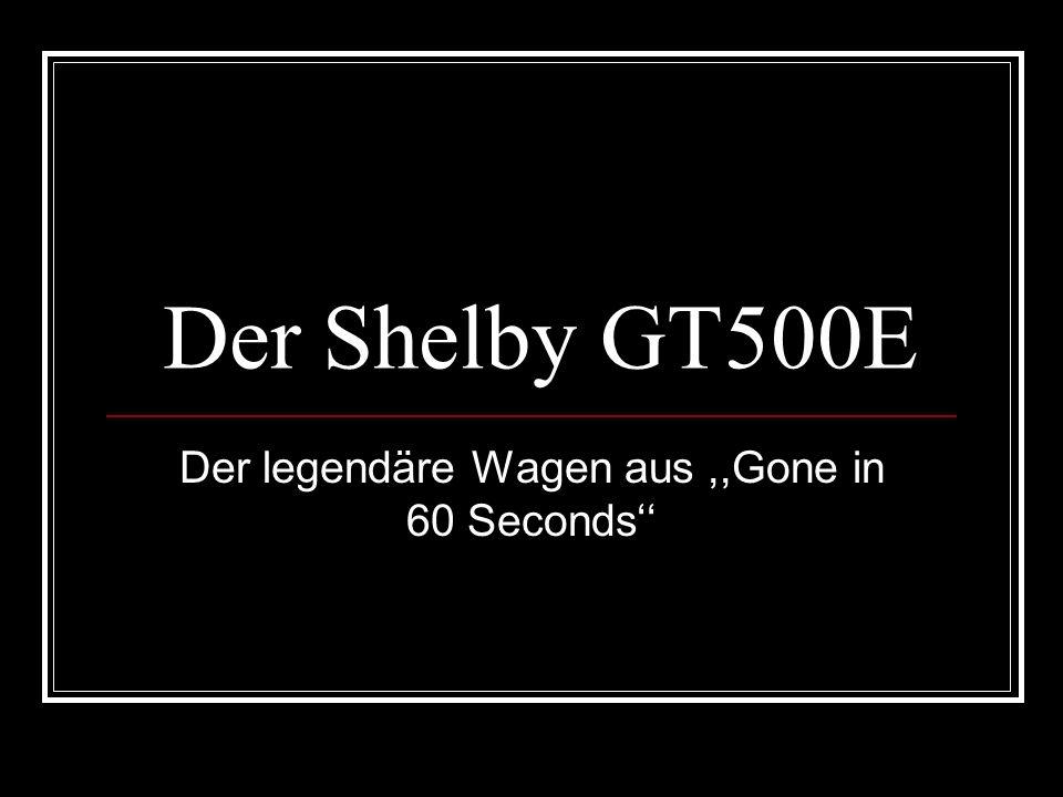 Der Shelby GT500E Der legendäre Wagen aus,,Gone in 60 Seconds