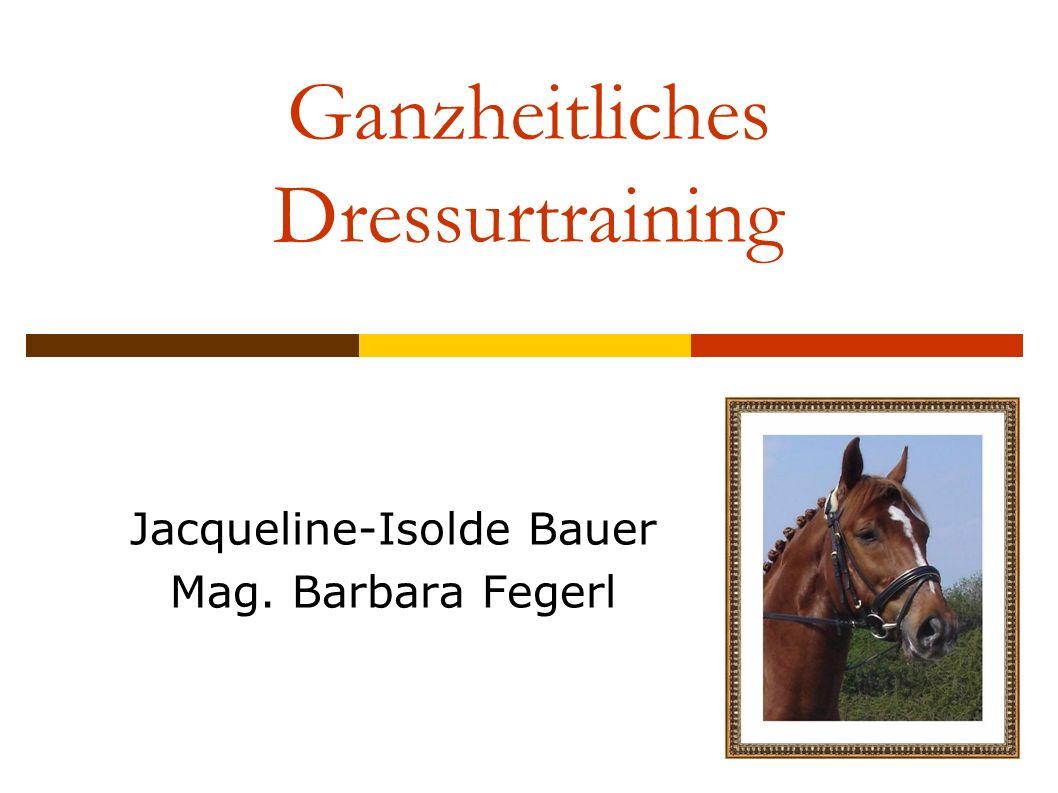 Ganzheitliches Dressurtraining Jacqueline-Isolde Bauer Mag. Barbara Fegerl