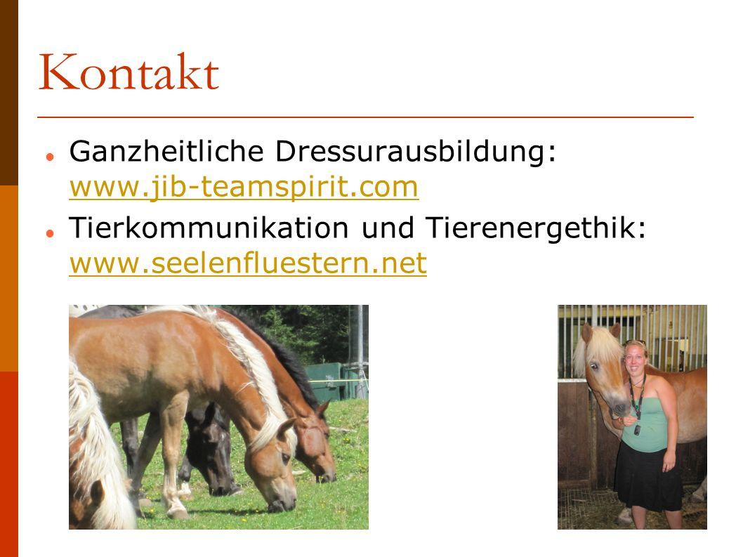 Kontakt Ganzheitliche Dressurausbildung: www.jib-teamspirit.com www.jib-teamspirit.com Tierkommunikation und Tierenergethik: www.seelenfluestern.net w