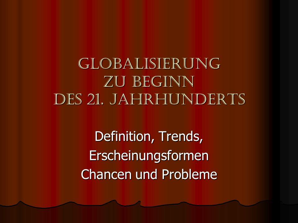 Globalisierung zu beginn des 21. jahrhunderts Definition, Trends, Erscheinungsformen Chancen und Probleme