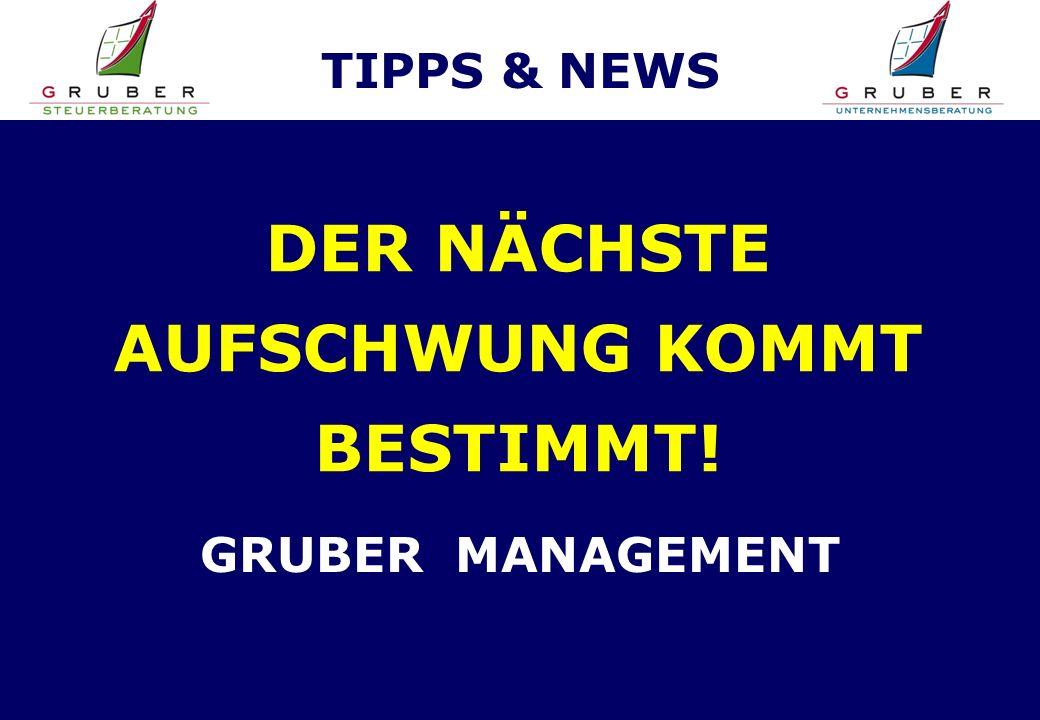 TIPPS & NEWS DER NÄCHSTE AUFSCHWUNG KOMMT BESTIMMT! GRUBER MANAGEMENT