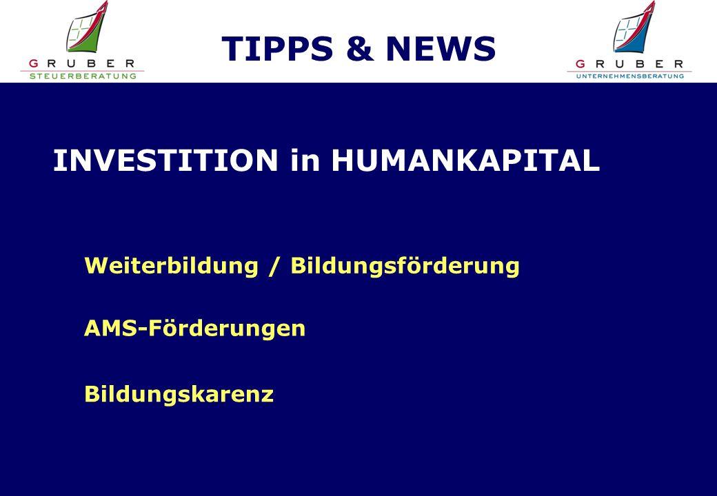 TIPPS & NEWS INVESTITION in HUMANKAPITAL Weiterbildung / Bildungsförderung Bildungskarenz AMS-Förderungen