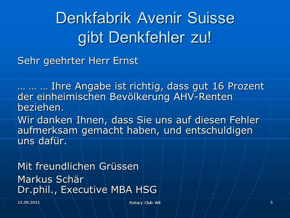 12.09.2011 Rotary Club Wil 5 Denkfabrik Avenir Suisse gibt Denkfehler zu! Sehr geehrter Herr Ernst … … … Ihre Angabe ist richtig, dass gut 16 Prozent